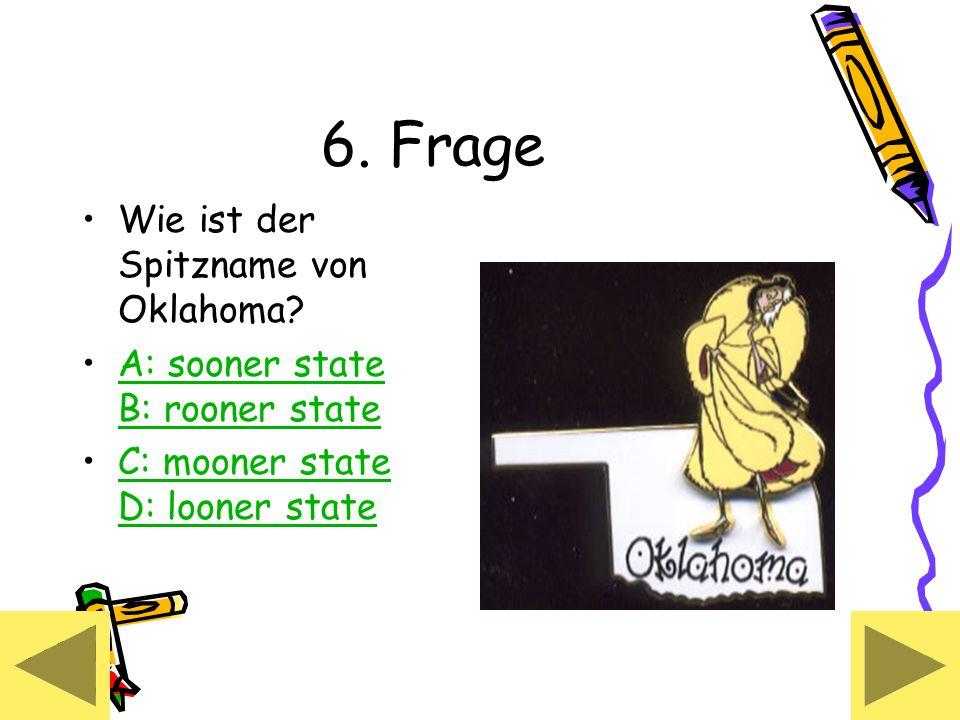 6. Frage Wie ist der Spitzname von Oklahoma.