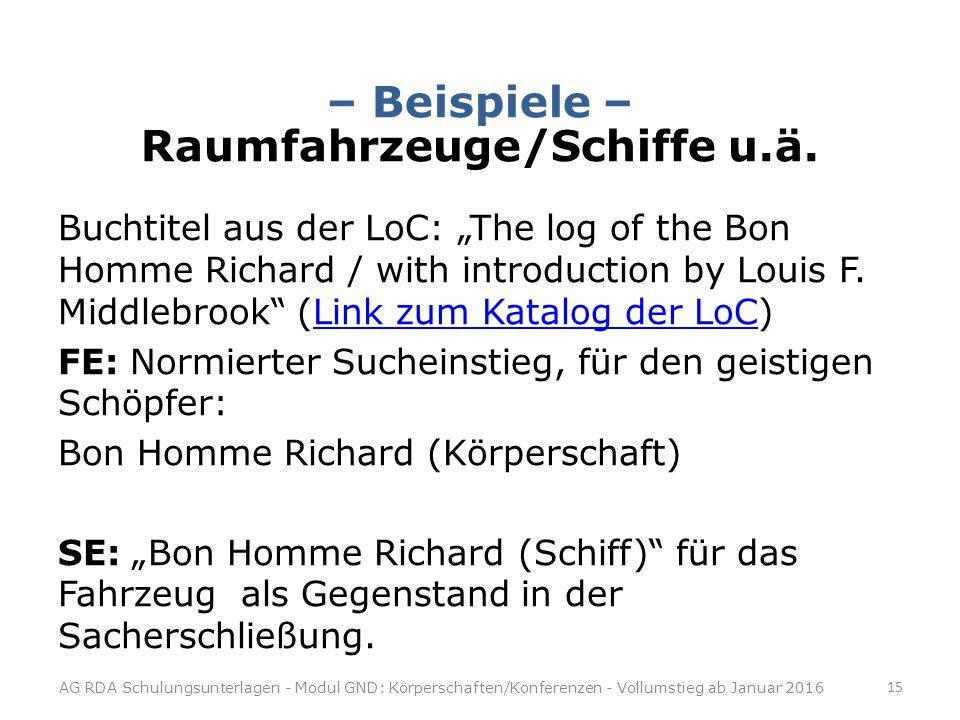 "– Beispiele – Raumfahrzeuge/Schiffe u.ä. Buchtitel aus der LoC: ""The log of the Bon Homme Richard / with introduction by Louis F. Middlebrook"" (Link z"