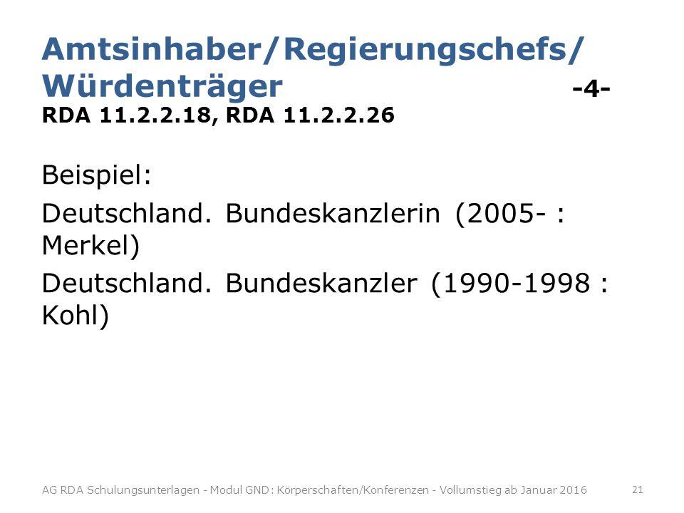 Amtsinhaber/Regierungschefs/ Würdenträger -4- RDA 11.2.2.18, RDA 11.2.2.26 Beispiel: Deutschland.