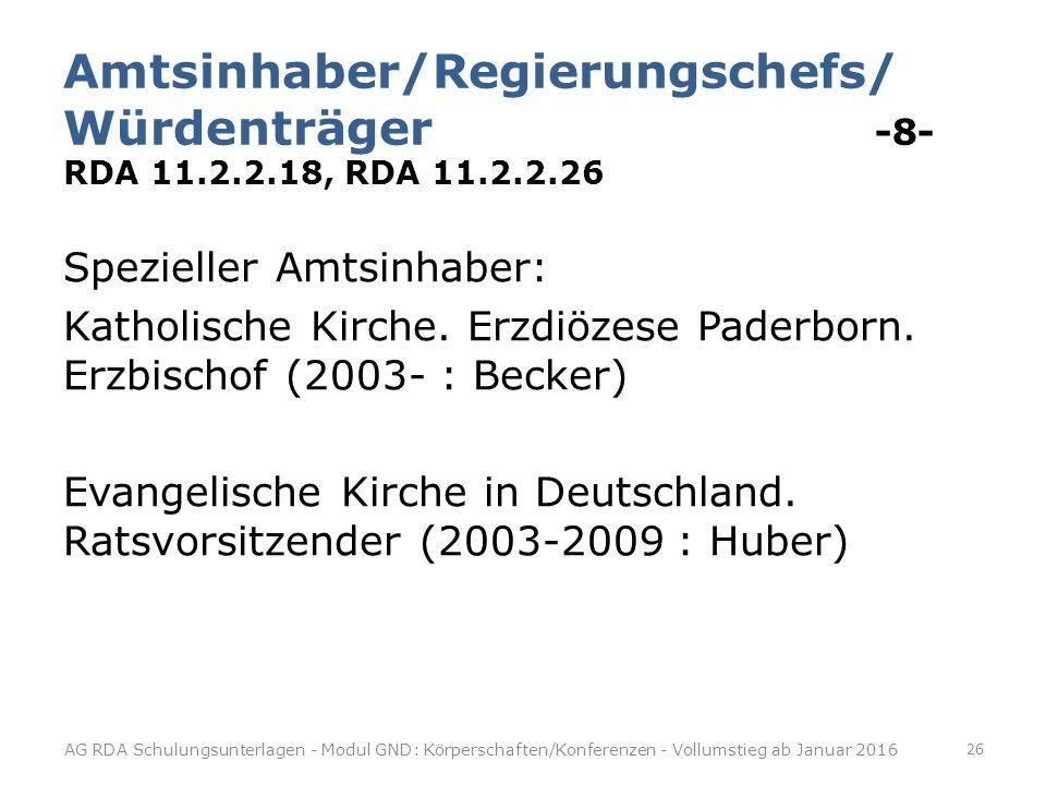 Amtsinhaber/Regierungschefs/ Würdenträger -8- RDA 11.2.2.18, RDA 11.2.2.26 Spezieller Amtsinhaber: Katholische Kirche.