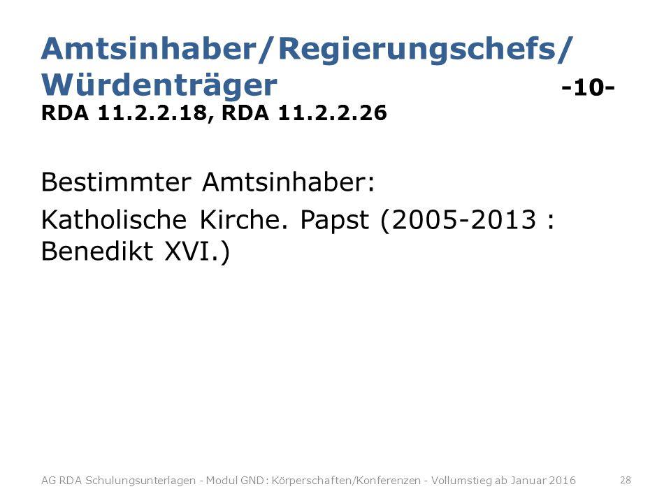 Amtsinhaber/Regierungschefs/ Würdenträger -10- RDA 11.2.2.18, RDA 11.2.2.26 Bestimmter Amtsinhaber: Katholische Kirche.