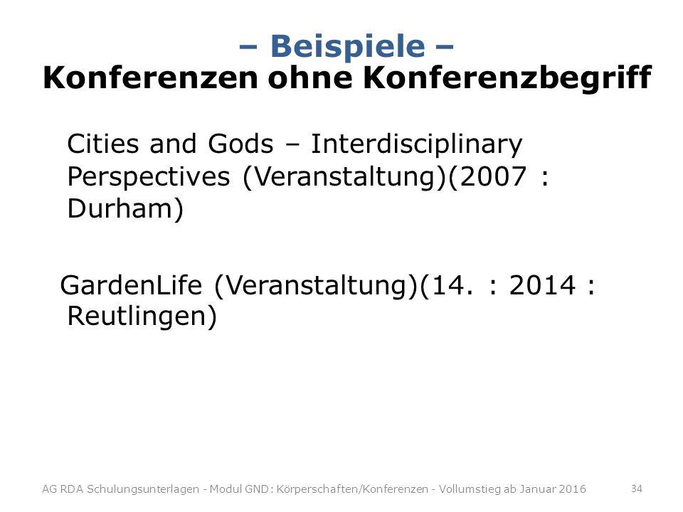 – Beispiele – Konferenzen ohne Konferenzbegriff Cities and Gods – Interdisciplinary Perspectives (Veranstaltung)(2007 : Durham) GardenLife (Veranstaltung)(14.