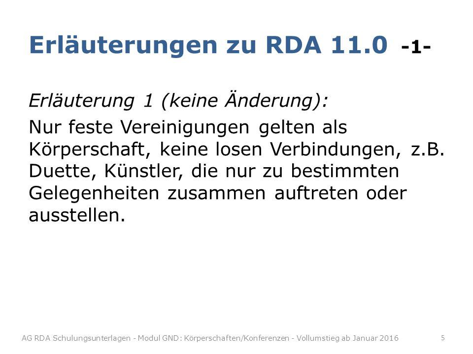Untergeordnete Konferenzen Erläuterung zu RDA 11.2.2.14.6 -1- Erläuterung 2 (geändert, erster Abschnitt ist erweitert): Ist der vollständige bevorzugte Name der übergeordneten Körperschaft im Namen der untergeordneten Körperschaft enthalten, erfassen Sie diese unselbstständig.