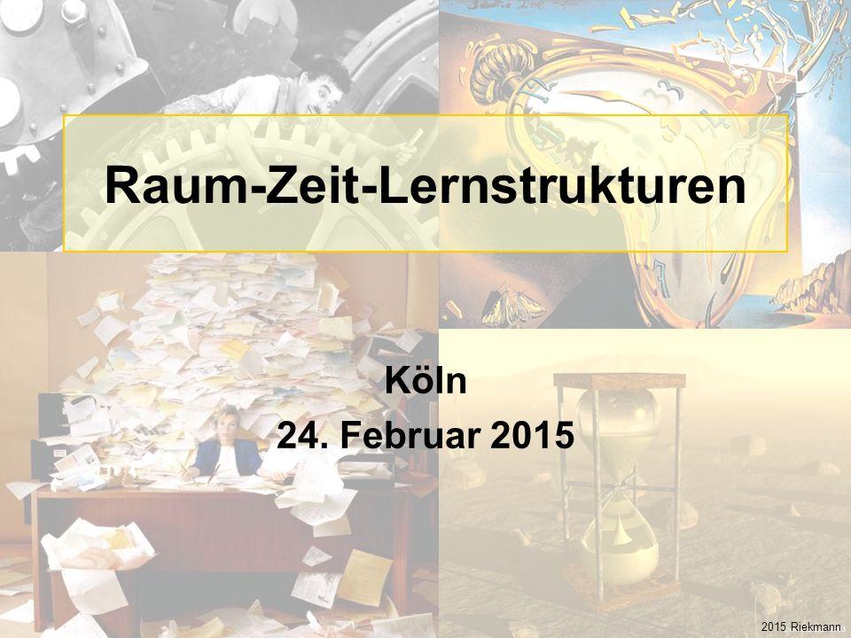 Raum-Zeit-Lernstrukturen Köln 24. Februar 2015 2015 Riekmann
