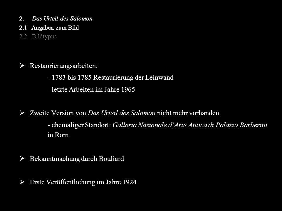  Restaurierungsarbeiten: - 1783 bis 1785 Restaurierung der Leinwand - letzte Arbeiten im Jahre 1965  Zweite Version von Das Urteil des Salomon nicht