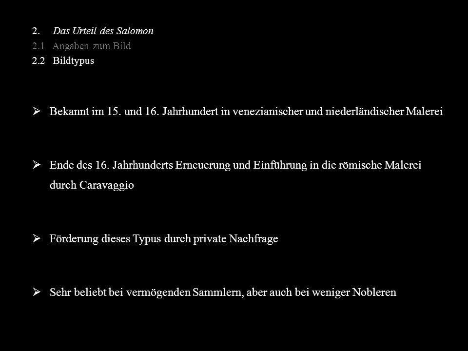 2. Das Urteil des Salomon 2.1 Angaben zum Bild 2.2 Bildtypus  Bekannt im 15. und 16. Jahrhundert in venezianischer und niederländischer Malerei  End