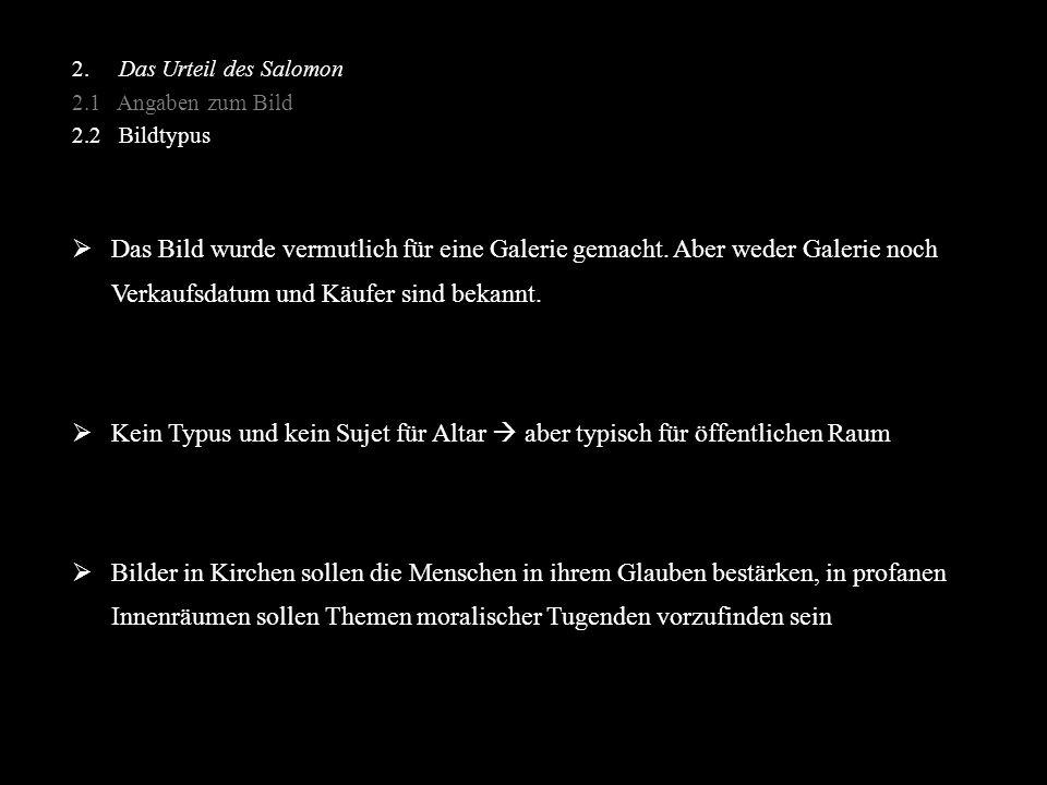 2. Das Urteil des Salomon 2.1 Angaben zum Bild 2.2 Bildtypus  Das Bild wurde vermutlich für eine Galerie gemacht. Aber weder Galerie noch Verkaufsdat