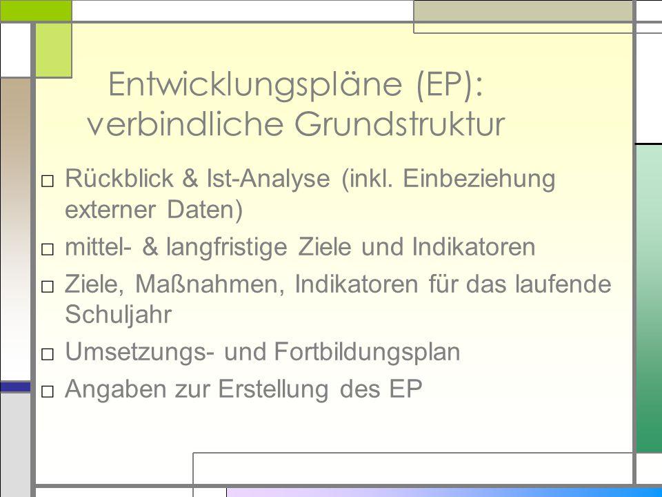 Entwicklungspläne (EP): verbindliche Grundstruktur □ Rückblick & Ist-Analyse (inkl. Einbeziehung externer Daten) □ mittel- & langfristige Ziele und In