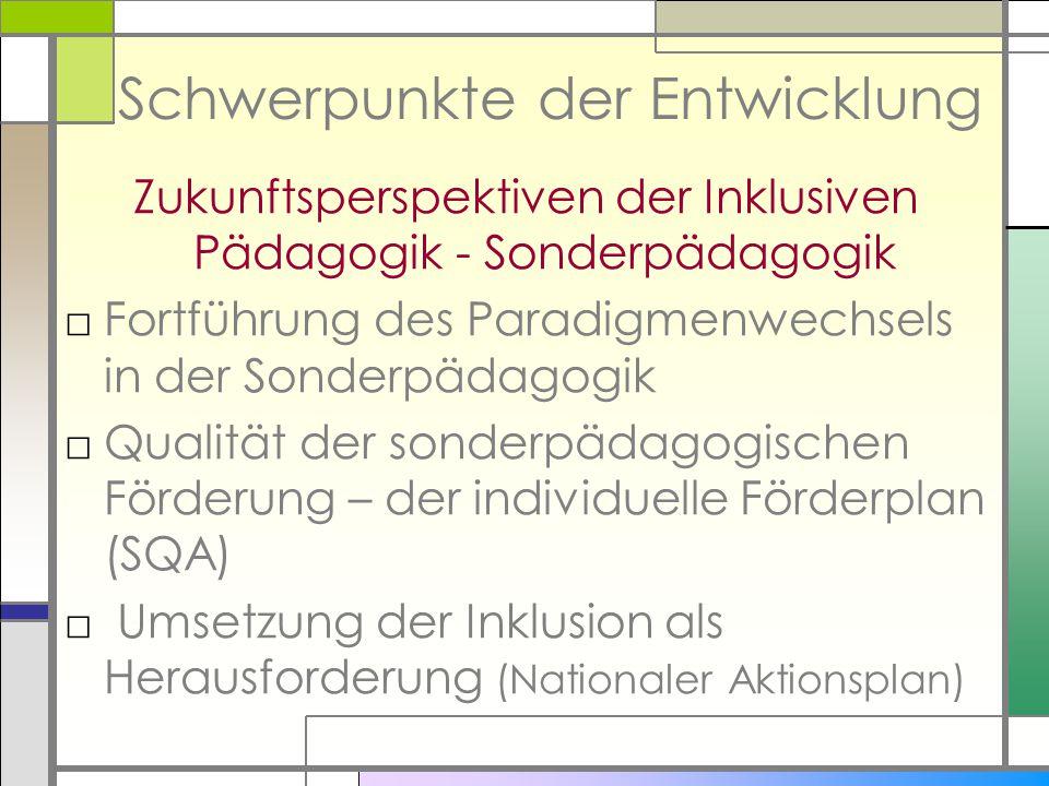 Schwerpunkte der Entwicklung Zukunftsperspektiven der Inklusiven Pädagogik - Sonderpädagogik □Fortführung des Paradigmenwechsels in der Sonderpädagogi