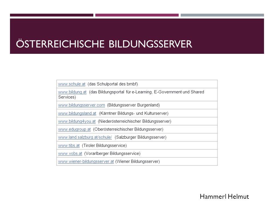 Hammerl Helmut WEITERE BILDUNGSSERVER  www.zum.de www.zum.de  http://www.educ.ethz.ch/unt/um http://www.educ.ethz.ch/unt/um  http://www.edu.ch/ http://www.edu.ch/  http://www.schulweb.de/de/seiten/zeigen.html?seite=269 http://www.schulweb.de/de/seiten/zeigen.html?seite=269  Deutsche Bildungsserver http://www.schulweb.de/de/seiten/zeigen.html?seite=269http://www.schulweb.de/de/seiten/zeigen.html?seite=269  www.elearnlinks.com www.elearnlinks.com  www.ted.com www.ted.com  http://www.edutags.de http://www.edutags.de
