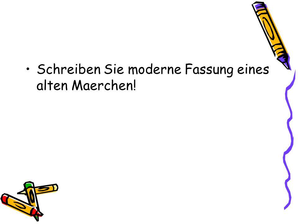 Schreiben Sie moderne Fassung eines alten Maerchen!