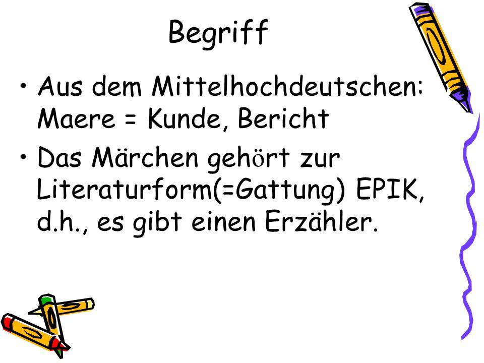 Begriff Aus dem Mittelhochdeutschen: Maere = Kunde, Bericht Das Märchen geh ö rt zur Literaturform(=Gattung) EPIK, d.h., es gibt einen Erzähler.