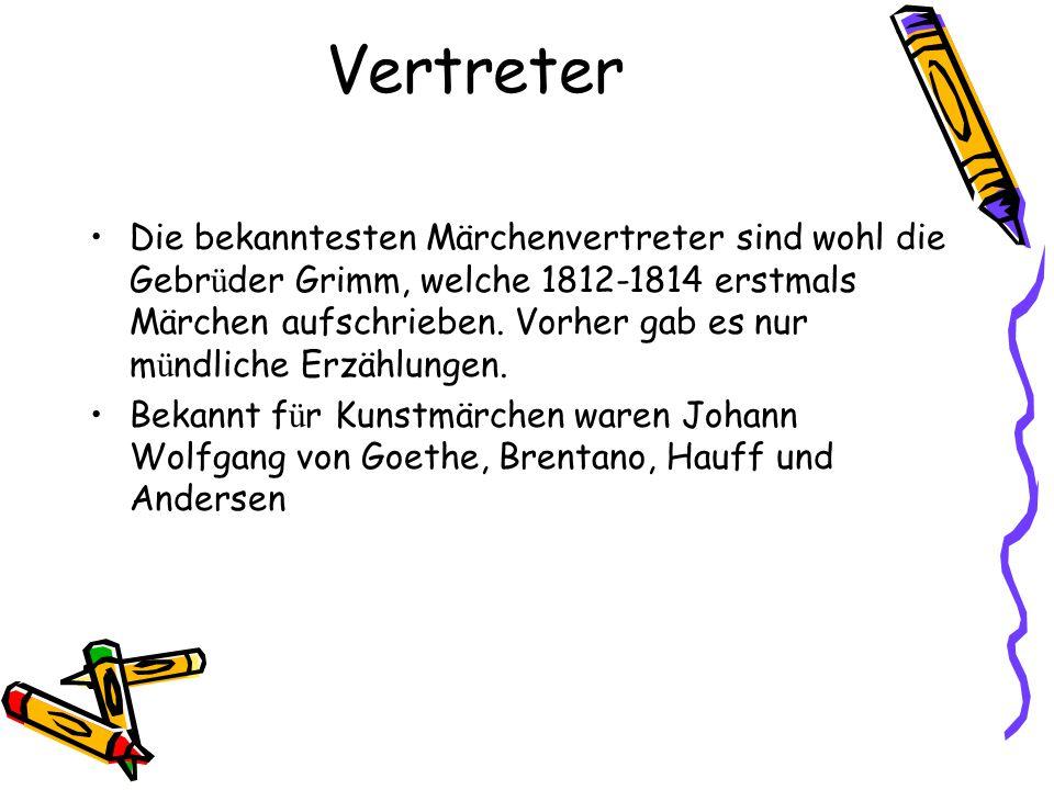 Vertreter Die bekanntesten Märchenvertreter sind wohl die Gebr ü der Grimm, welche 1812-1814 erstmals Märchen aufschrieben. Vorher gab es nur m ü ndli
