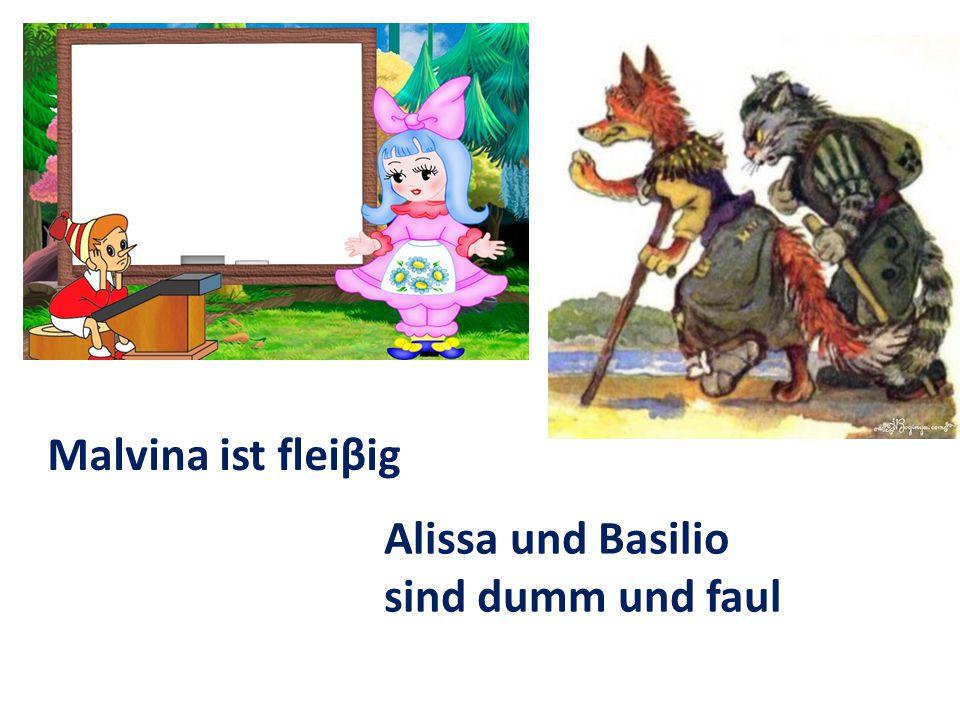 Malvina ist fleiβig Alissa und Basilio sind dumm und faul