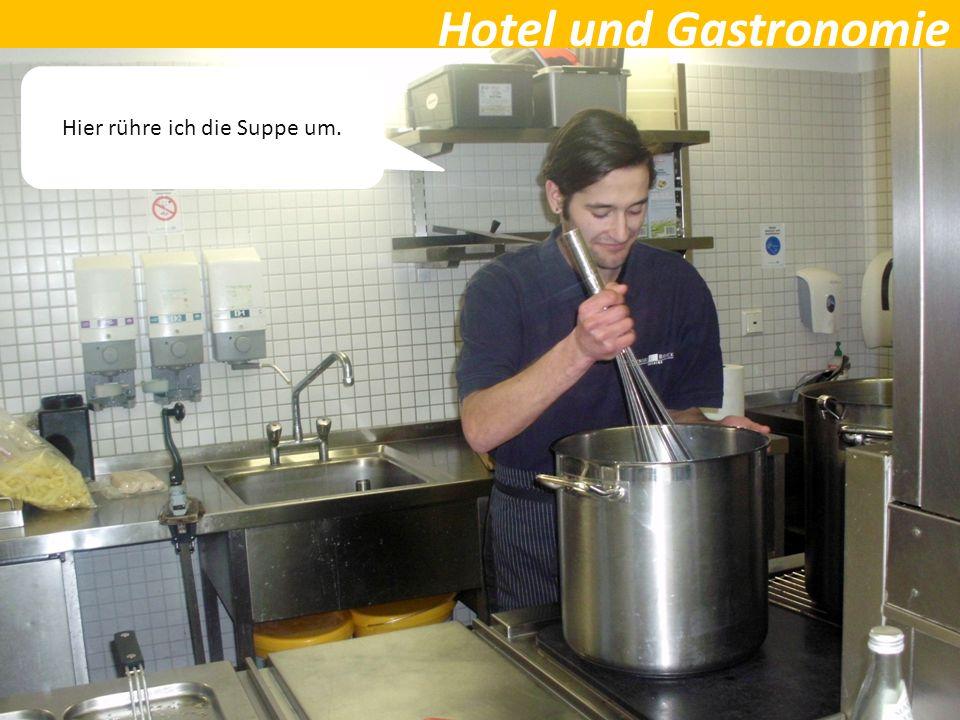 Hotel und Gastronomie Hier rühre ich die Suppe um.