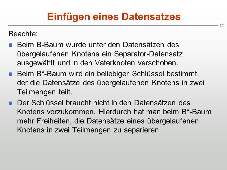 47 Beachte: Beim B-Baum wurde unter den Datensätzen des übergelaufenen Knotens ein Separator-Datensatz ausgewählt und in den Vaterknoten verschoben. B