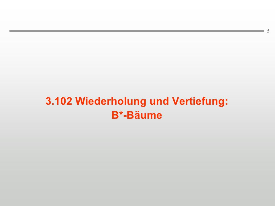 5 3.102 Wiederholung und Vertiefung: B*-Bäume