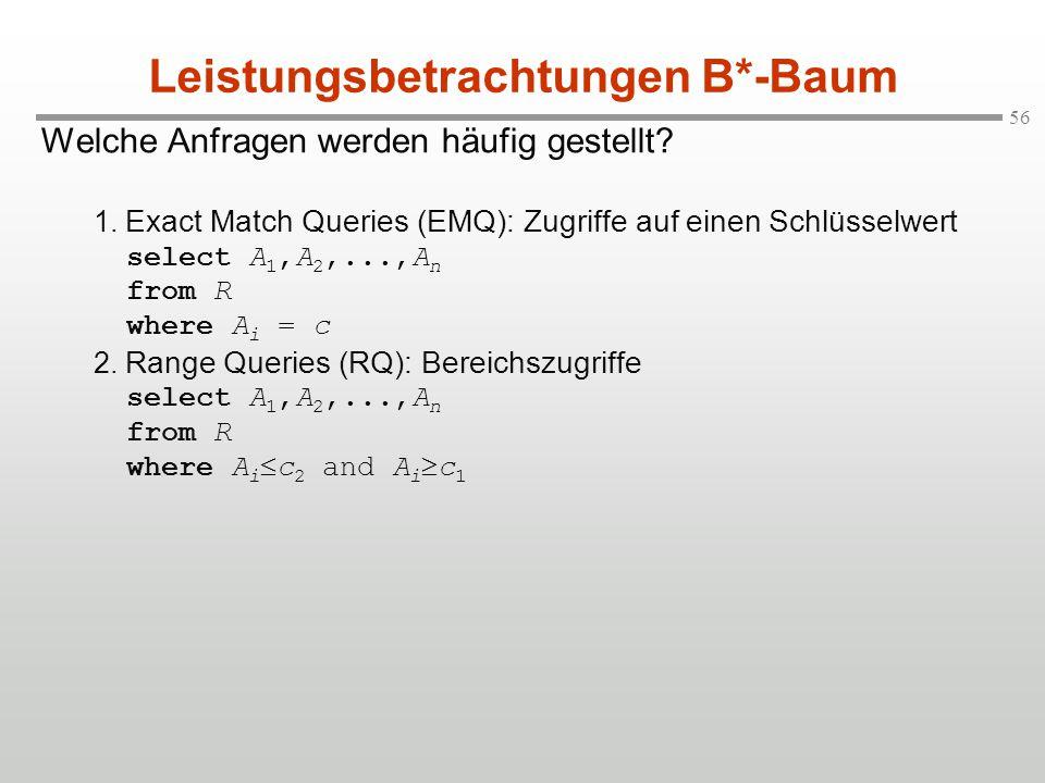 56 Welche Anfragen werden häufig gestellt? 1. Exact Match Queries (EMQ): Zugriffe auf einen Schlüsselwert select A 1,A 2,...,A n from R where A i = c