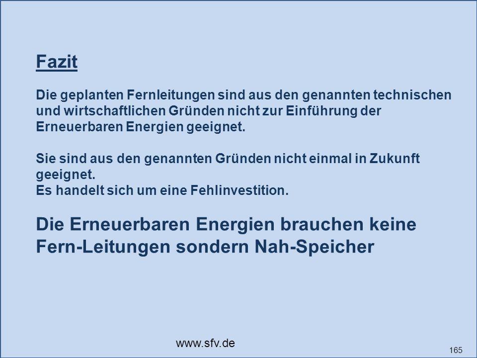 165 Fazit Die geplanten Fernleitungen sind aus den genannten technischen und wirtschaftlichen Gründen nicht zur Einführung der Erneuerbaren Energien geeignet.