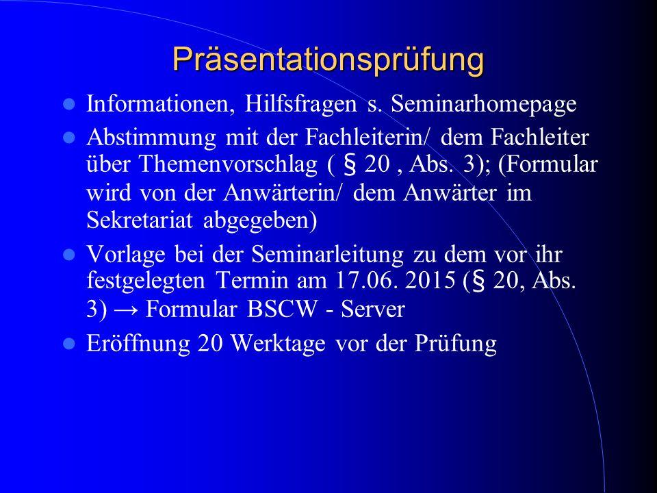 Präsentationsprüfung Informationen, Hilfsfragen s. Seminarhomepage Abstimmung mit der Fachleiterin/ dem Fachleiter über Themenvorschlag ( § 20, Abs. 3