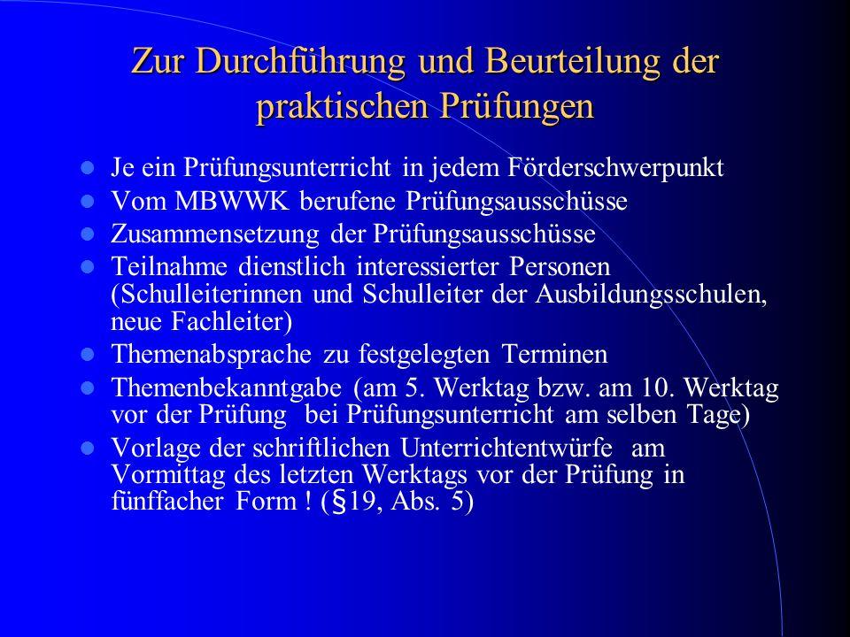 Zur Durchführung und Beurteilung der praktischen Prüfungen Je ein Prüfungsunterricht in jedem Förderschwerpunkt Vom MBWWK berufene Prüfungsausschüsse