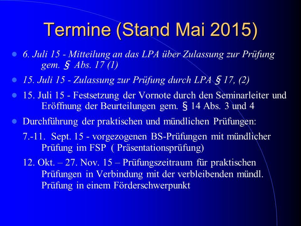 Termine (Stand Mai 2015) 6. Juli 15 - Mitteilung an das LPA über Zulassung zur Prüfung gem. § Abs. 17 (1) 15. Juli 15 - Zulassung zur Prüfung durch LP