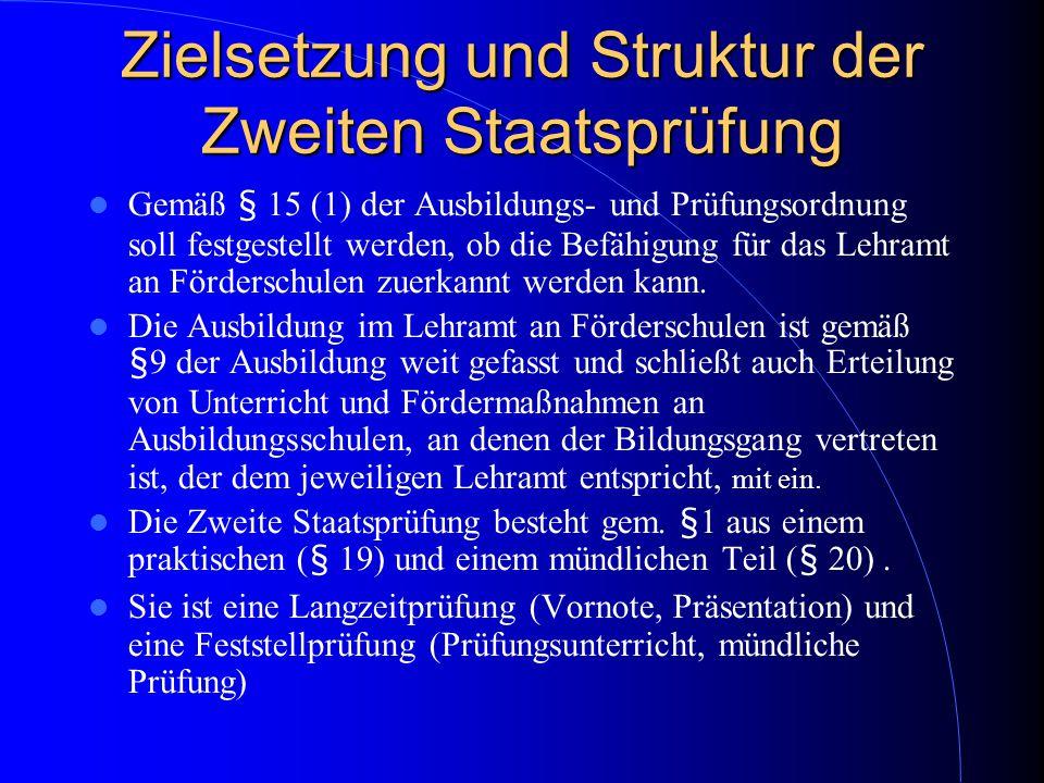Zielsetzung und Struktur der Zweiten Staatsprüfung Gemäß § 15 (1) der Ausbildungs- und Prüfungsordnung soll festgestellt werden, ob die Befähigung für