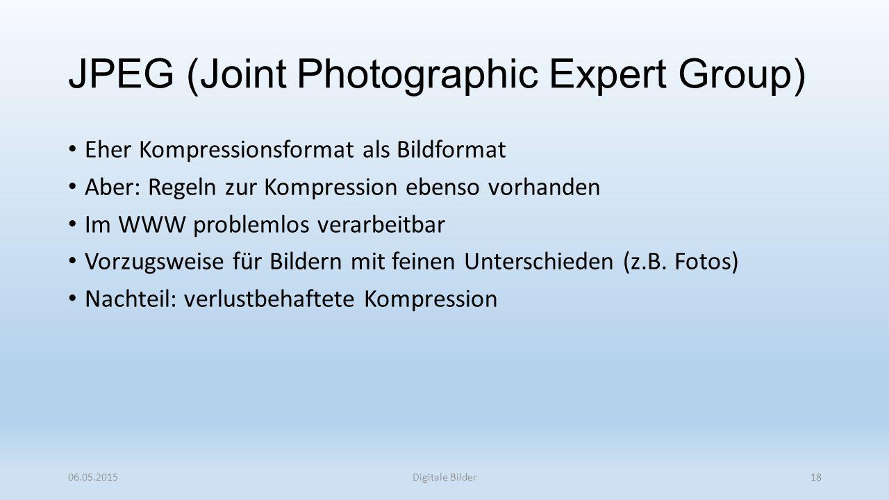 JPEG (Joint Photographic Expert Group) Eher Kompressionsformat als Bildformat Aber: Regeln zur Kompression ebenso vorhanden Im WWW problemlos verarbeitbar Vorzugsweise für Bildern mit feinen Unterschieden (z.B.
