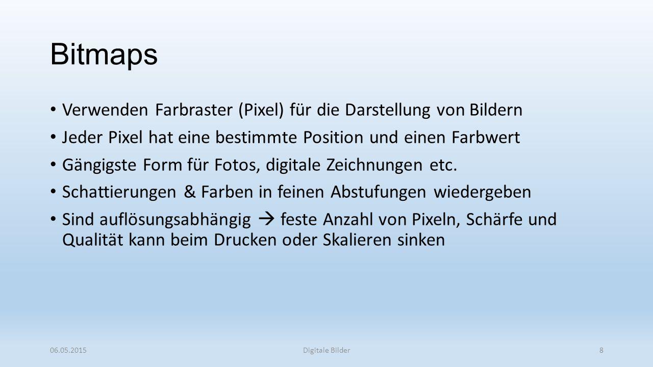 Bitmaps Verwenden Farbraster (Pixel) für die Darstellung von Bildern Jeder Pixel hat eine bestimmte Position und einen Farbwert Gängigste Form für Fotos, digitale Zeichnungen etc.