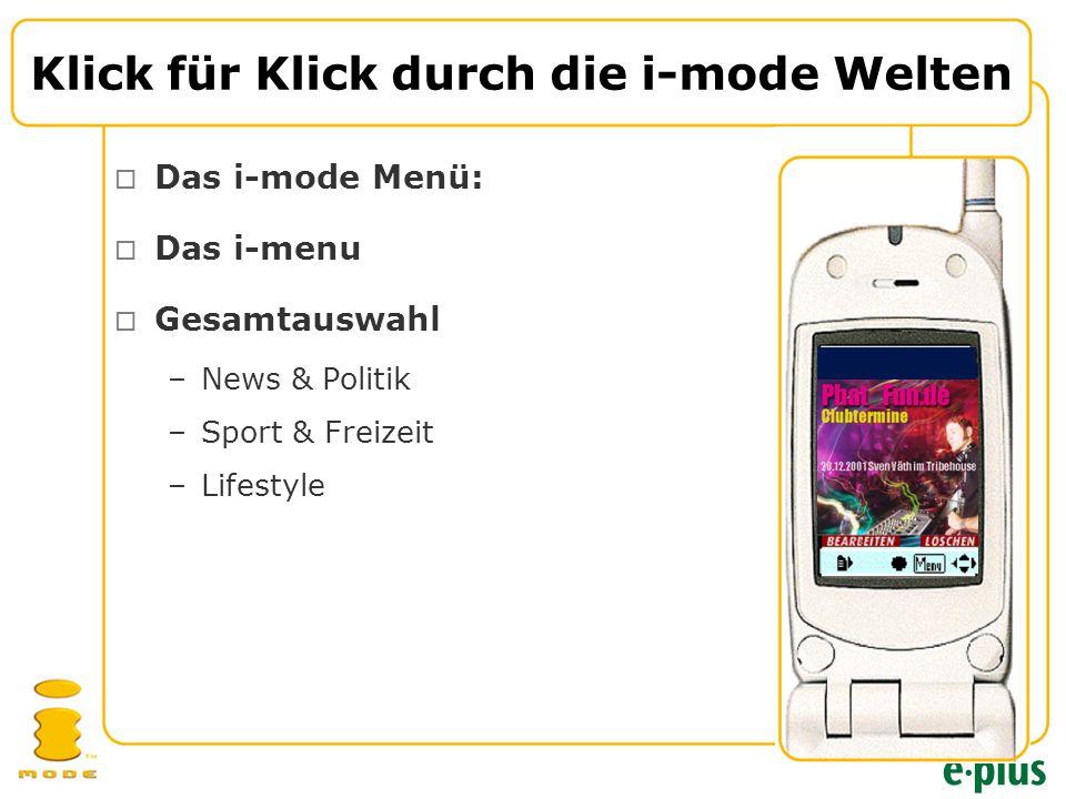  Das i-mode Menü:  Das i-menu  Gesamtauswahl –News & Politik –Sport & Freizeit –Lifestyle Klick für Klick durch die i-mode Welten