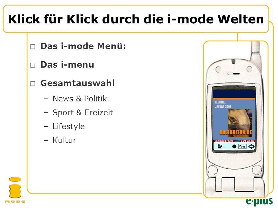  Das i-mode Menü:  Das i-menu  Gesamtauswahl –News & Politik –Sport & Freizeit –Lifestyle –Kultur Klick für Klick durch die i-mode Welten