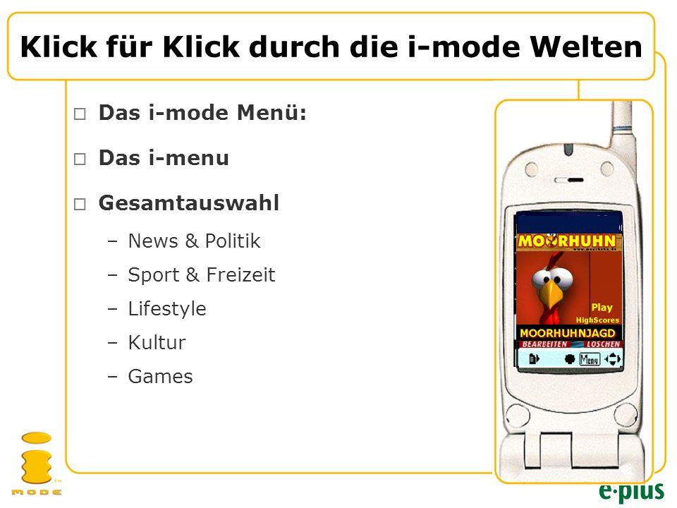  Das i-mode Menü:  Das i-menu  Gesamtauswahl –News & Politik –Sport & Freizeit –Lifestyle –Kultur –Games Klick für Klick durch die i-mode Welten