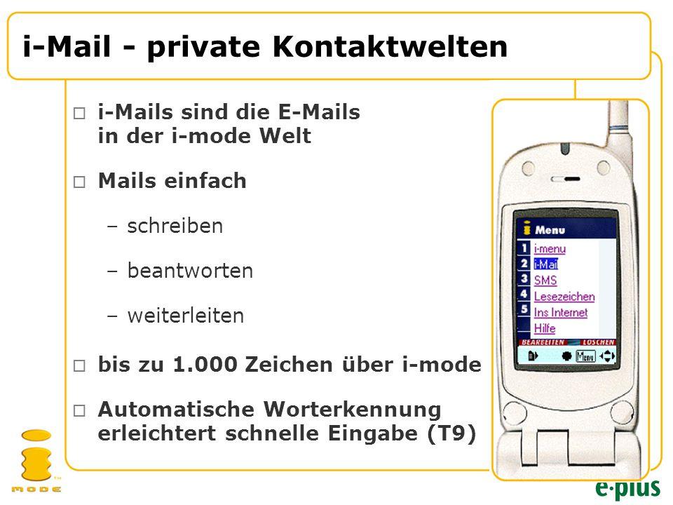 i-Mail - private Kontaktwelten  i-Mails sind die E-Mails in der i-mode Welt  Mails einfach –schreiben –beantworten –weiterleiten  bis zu 1.000 Zeichen über i-mode  Automatische Worterkennung erleichtert schnelle Eingabe (T9)