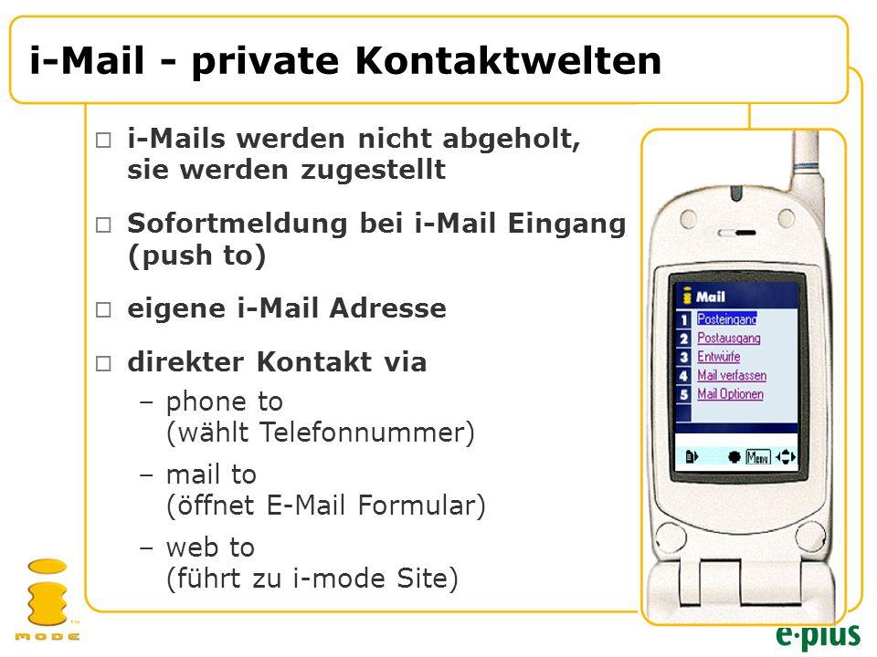  i-Mails werden nicht abgeholt, sie werden zugestellt  Sofortmeldung bei i-Mail Eingang (push to)  eigene i-Mail Adresse  direkter Kontakt via i-Mail - private Kontaktwelten –phone to (wählt Telefonnummer) –mail to (öffnet E-Mail Formular) –web to (führt zu i-mode Site)