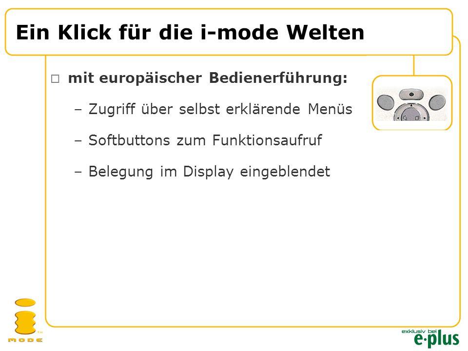  mit europäischer Bedienerführung: Ein Klick für die i-mode Welten –Zugriff über selbst erklärende Menüs –Softbuttons zum Funktionsaufruf –Belegung im Display eingeblendet