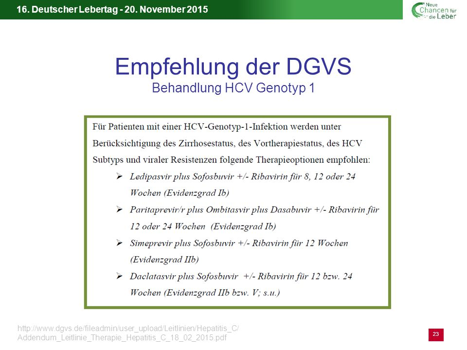 16. Deutscher Lebertag - 20. November 2015 Empfehlung der DGVS Behandlung HCV Genotyp 1 23 http://www.dgvs.de/fileadmin/user_upload/Leitlinien/Hepatit