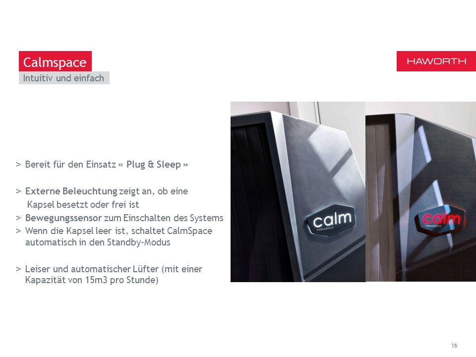 March 13th 2014 | Berlin Intuitiv und einfach 16 Calmspace >Bereit für den Einsatz « Plug & Sleep » >Externe Beleuchtung zeigt an, ob eine Kapsel besetzt oder frei ist >Bewegungssensor zum Einschalten des Systems >Wenn die Kapsel leer ist, schaltet CalmSpace automatisch in den Standby-Modus >Leiser und automatischer Lüfter (mit einer Kapazität von 15m3 pro Stunde)