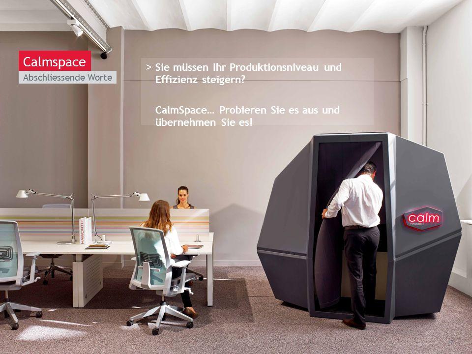 March 13th 2014 | Berlin Abschliessende Worte 17 Calmspace >Sie müssen Ihr Produktionsniveau und Effizienz steigern.