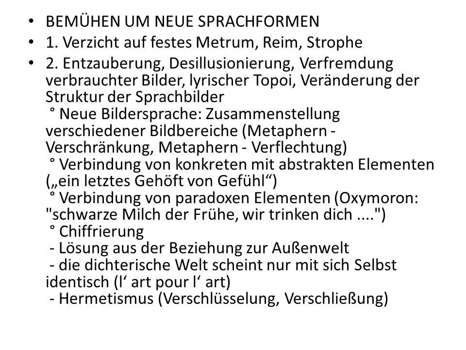 BEMÜHEN UM NEUE SPRACHFORMEN 1.Verzicht auf festes Metrum, Reim, Strophe 2.