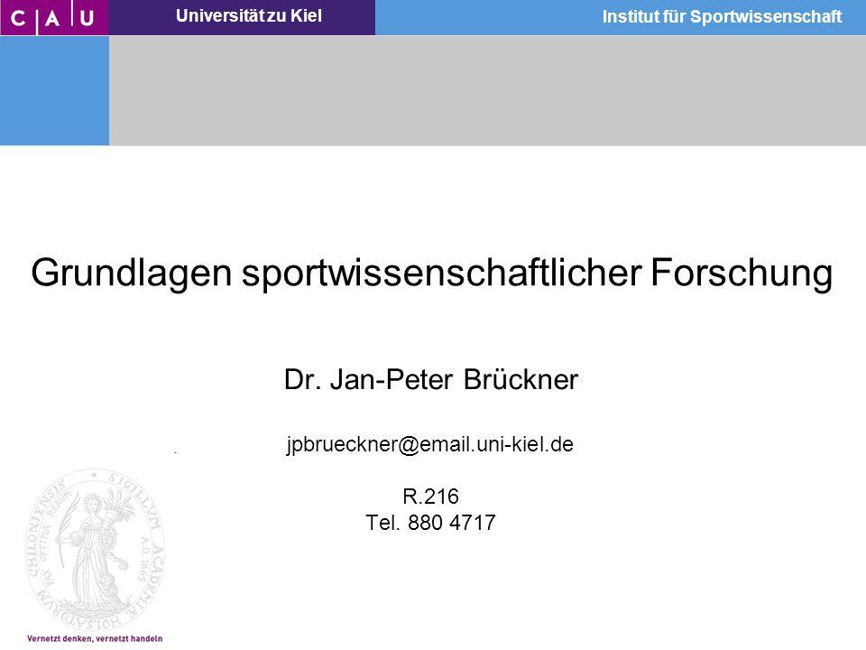 Universität zu Kiel Institut für Sportwissenschaft Grundlagen sportwissenschaftlicher Forschung Dr. Jan-Peter Brückner jpbrueckner@email.uni-kiel.de R