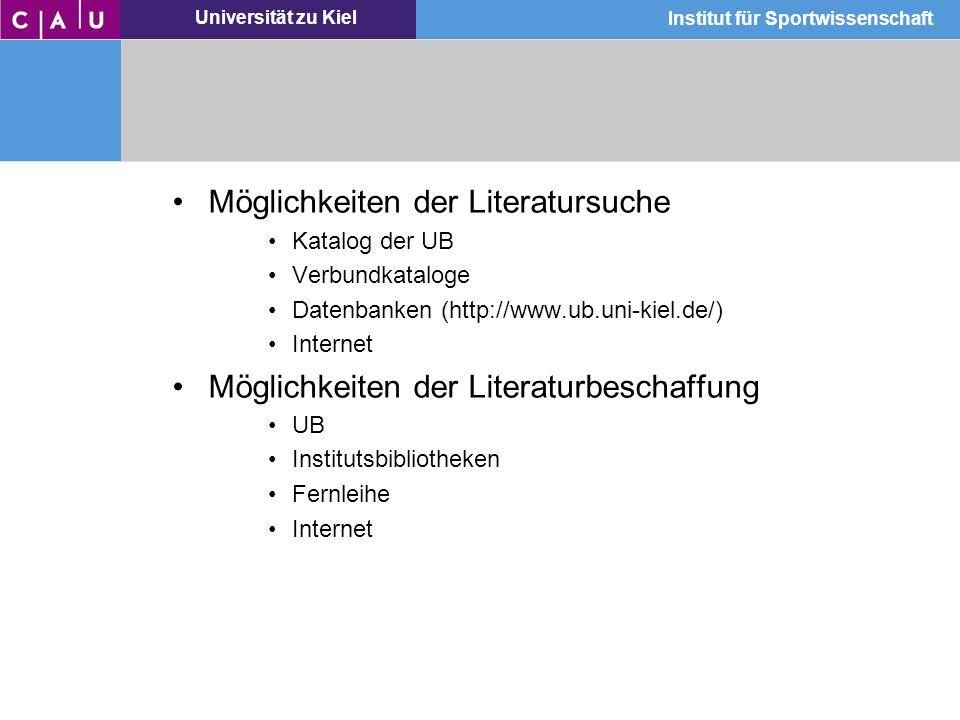 Universität zu Kiel Institut für Sportwissenschaft Möglichkeiten der Literatursuche Katalog der UB Verbundkataloge Datenbanken (http://www.ub.uni-kiel