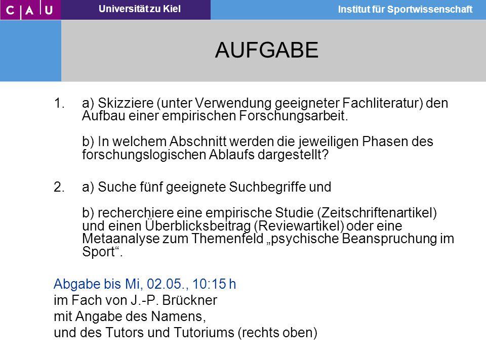 Universität zu Kiel Institut für Sportwissenschaft AUFGABE 1.a) Skizziere (unter Verwendung geeigneter Fachliteratur) den Aufbau einer empirischen For