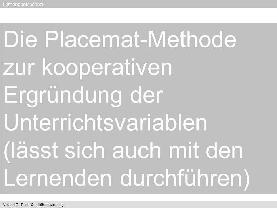 Die Placemat-Methode zur kooperativen Ergründung der Unterrichtsvariablen (lässt sich auch mit den Lernenden durchführen) Lernendenfeedback Michael De