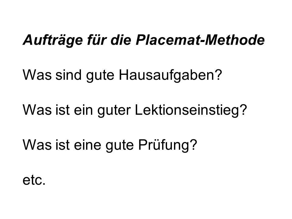 Aufträge für die Placemat-Methode Was sind gute Hausaufgaben? Was ist ein guter Lektionseinstieg? Was ist eine gute Prüfung? etc.