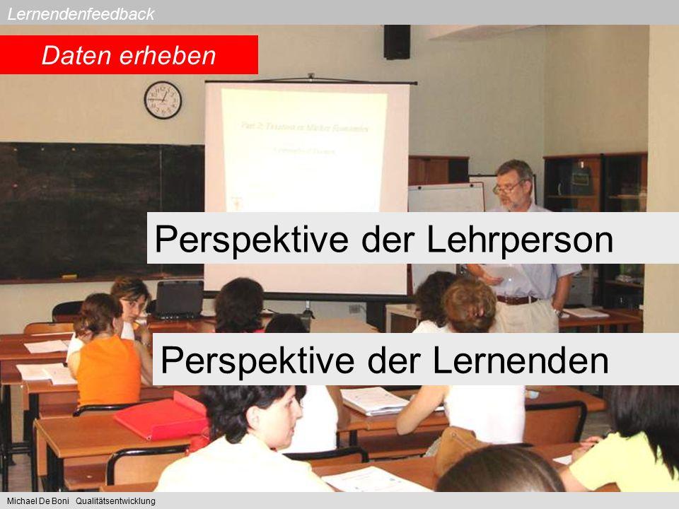 Lernendenfeedback Perspektive der Lehrperson Perspektive der Lernenden Michael De Boni Qualitätsentwicklung Daten erheben