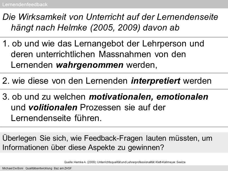 Lernendenfeedback Michael De Boni Qualitätsentwicklung Baz am ZHSF Die Wirksamkeit von Unterricht auf der Lernendenseite hängt nach Helmke (2005, 2009