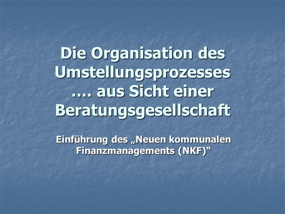 """Die Organisation des Umstellungsprozesses …. aus Sicht einer Beratungsgesellschaft Einführung des """"Neuen kommunalen Finanzmanagements (NKF)"""""""