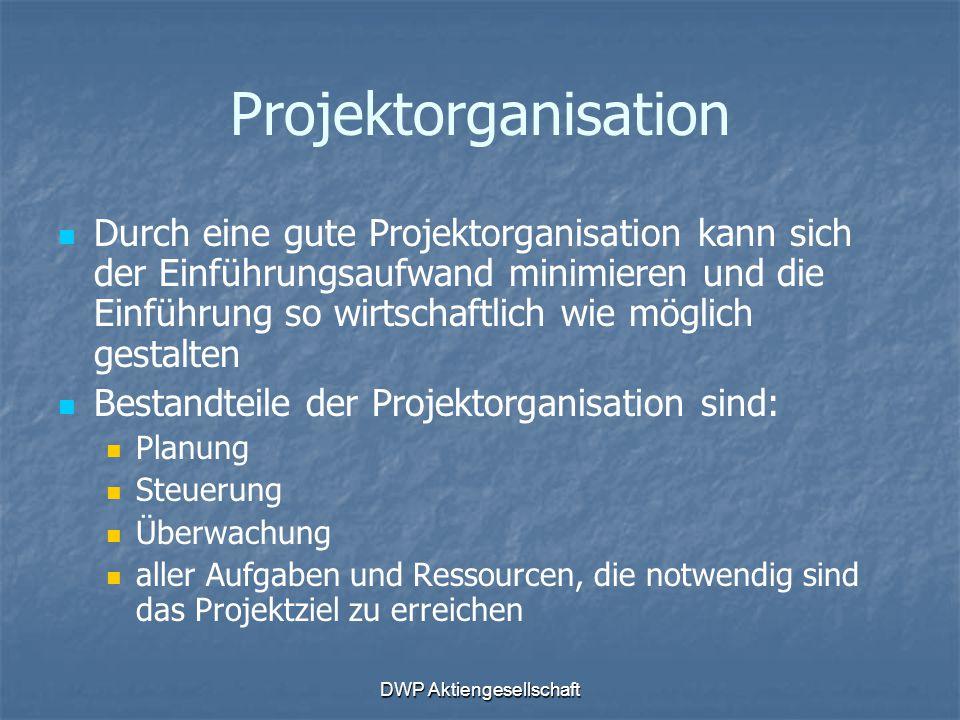 DWP Aktiengesellschaft Projektorganisation Durch eine gute Projektorganisation kann sich der Einführungsaufwand minimieren und die Einführung so wirts