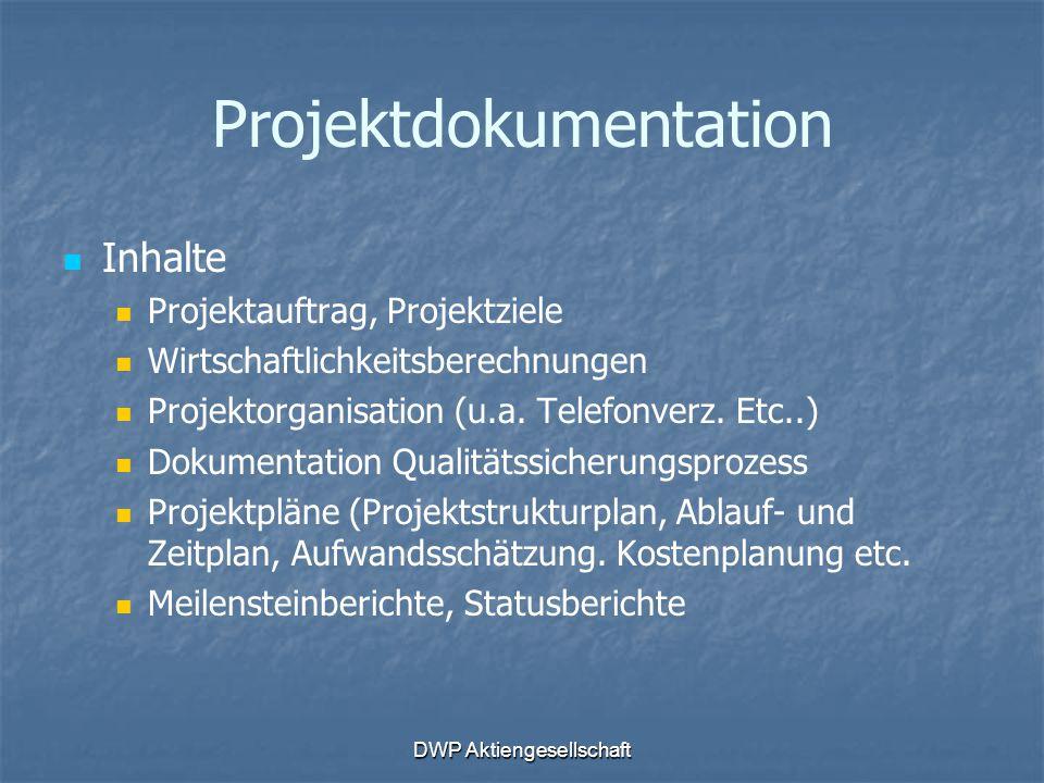 DWP Aktiengesellschaft Projektdokumentation Inhalte Projektauftrag, Projektziele Wirtschaftlichkeitsberechnungen Projektorganisation (u.a. Telefonverz