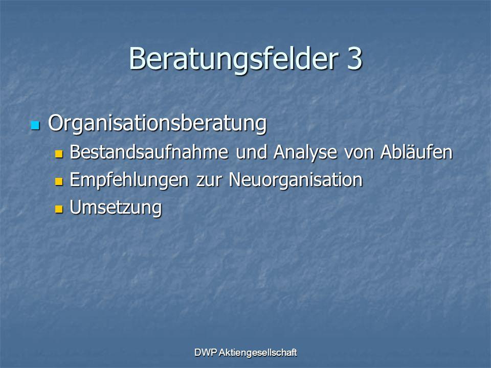DWP Aktiengesellschaft Beratungsfelder 3 Organisationsberatung Organisationsberatung Bestandsaufnahme und Analyse von Abläufen Bestandsaufnahme und An